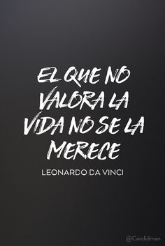 El que no valora la vida no se la merece.  Leonardo Da Vinci  @Candidman     #Frases Frases Celebres Candidman Leonardo Da Vinci Vida @candidman