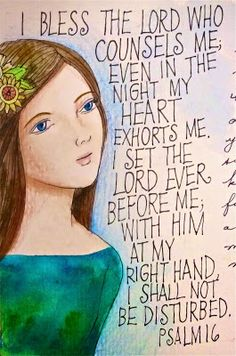 this verse is very comforting I set the Lord before me ; he is at my right hand, I shall not be afraid