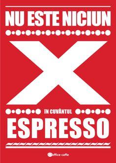Nu este nici un X in espresso. Cafea, espresso, corect, cafea la birou, experienta celei mai bune cafele, office coffee, coffee to go, afis cafea, coffee poster. Copyright Office Caffe 2014.