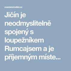 Jičín je neodmyslitelně spojený s loupežníkem Rumcajsem a je příjemným místem pro krátkou procházku. Pro svoji polohu v Českém ráji jde jeho návštěvu spojit i se spoustou dalších zajímavých míst v okolí.