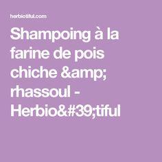 Shampoing à la farine de pois chiche & rhassoul - Herbio'tiful
