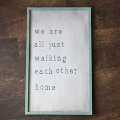 We are all just walking each other home wood sign Wood Signs For Home, Rustic Wood Signs, Wood Signs Sayings, Sign Quotes, Baltic Birch Plywood, Mantle, Im Not Perfect, Hanger, Walking