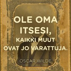 "Ole oma itsesi, kaikki muut ovat jo varattuja. — Oscar Wilde. Täytyy olla rehellisesti oma itsensä, oppilaat aistivat ""feikkaajat"". Strong Words, Wise Words, Carpe Diem Quotes, Finnish Language, Insightful Quotes, The Way I Feel, Oscar Wilde, Motivational Quotes, Poems"
