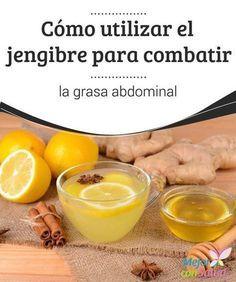Cómo utilizar el jengibre para combatir la grasa abdominal  Para nadie es un secreto que el abdomen es una de las zonas del cuerpo donde más se acumula la grasa.