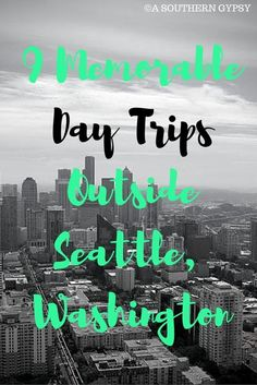 9 Memorable Day Trips Outside Seattle, Washington