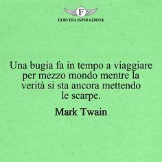 Una bugia fa in tempo a viaggiare per mezzo mondo mentre la verità si sta ancora mettendo le scarpe._Mark Twain #frasibelle #frasivere #frasi #frasibrevi #vita #valori #frasifamose #aforismi #citazioni #motivazione #FervidaIspirazione Mark Twain