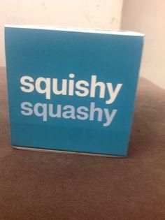 Squishy squashy