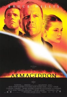 Armageddon  Good movie with great soundtrack