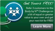 Get your Body by Vi Kit for free. Order your pkg get three friends to join and get your free the next month.