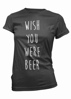 I will wear this everyday: wish you were womens tee booze tshirt by GetSnacks, $16.99