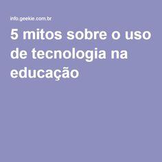 5 mitos sobre o uso de tecnologia na educação -