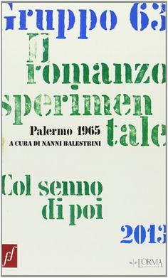 Gruppo 63. Il romanzo sperimentale (a cura di Nanni Balestrini). Col senno di poi (a cura di Andrea Cortellessa), L'Orma, 2013