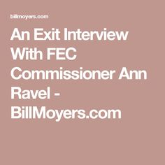 An Exit Interview With FEC Commissioner Ann Ravel - BillMoyers.com