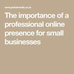 The importance of a professional online presence for small businesses