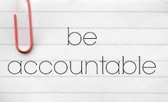 It is only in your accountability that you'll acquire the tools to achieve your goal.