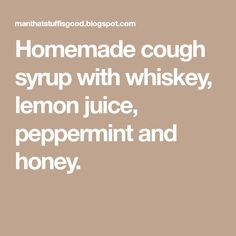 Remedies For Cough Homemade cough syrup with whiskey, lemon juice, peppermint and honey. - Homemade cough syrup with whiskey, lemon juice, peppermint and honey. Home Remedy For Cough, Cough Remedies, Home Remedies, Natural Remedies, Whiskey Honey Lemon, Homemade Cough Syrup, Sore Throat, Peppermint, Helpful Hints