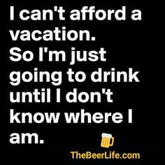 I need a beercation! ~AneurisM #funnypictures #humor #memes