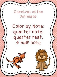 Color by note coloring pages featuring Carnival of the Animals! Notes include quarter, half, and quarter rest. Great for sub plans, fun classwork/homework, or featuring student work on a bulletin board!Includes one animal/object for each movement:I. Lion: Introduction et marche royale du Lion (Introduction and Royal March of the Lion)II.