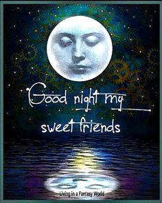 Good night my sweet friends