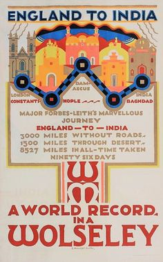 "Fancy a trip to India? - It only takes 96 days in a Wolseley, according to this 1925 Edward McKnight Kauffer poster celebrating Major Forbes-Leith's ""marvellous journey""."