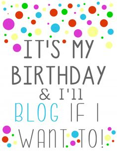 It's my Birthday & I'll BLOG if I want to - free printable 8x10 and card #card #birthday #printable