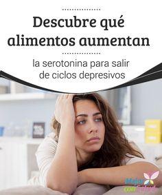 Descubre qué alimentos aumentan la serotonina para salir de ciclos depresivos  Hay ciertos alimentos que pueden ser beneficiosos para salir de un ciclo depresivo por el efecto que producen en nuestro cuerpo y, más en concreto, sobre nuestro cerebro.