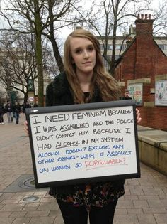 I need Feminism because I was assaulted and the police didn't convict him…