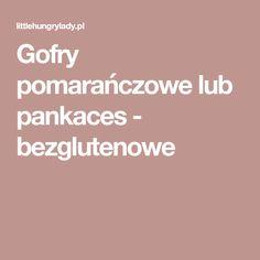 Gofry pomarańczowe lub pankaces - bezglutenowe