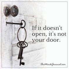 If it's doesn't open, it's not your door - - http://themindsjournal.com/if-its-doesnt-open-its-not-your-door/
