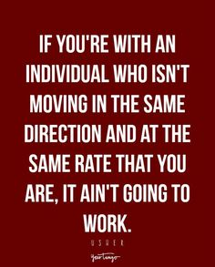 """""""If you're with an individual who isn't moving in the same direction and at the same rate that you are, it ain't going to work."""" — Usher"""
