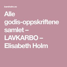 Alle godis-oppskriftene samlet – LAVKARBO – Elisabeth Holm Low Carb Recipes, Healthy Recipes, Drops Design, Granola, Allrecipes, Healthy Snacks, Diy And Crafts, Food And Drink, Gluten