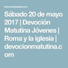 Sábado 20 de mayo 2017 | Devoción Matutina Jóvenes | Roma y la iglesia | devocionmatutina.com