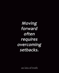 Moving forward often requires overcoming setbacks.