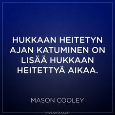 Hukkaan heitetyn ajan katuminen on lisää hukkaan heitettyä aikaa. — Mason Cooley Finnish Words, Qoutes, Life Quotes, Lessons Learned In Life, Describe Me, Wise Words, Motivational Quotes, Poems, Mindfulness