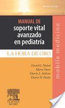 Manual de soporte vital avanzado en pediatría : la hora de oro / David G. Nichols ... [et al.] ; ilustraciones médicas, Timothy H. Phelps ----Elsevier, D.L. 2012