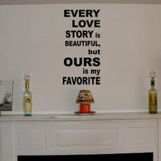Every love story is beautiful  vinyl wall by daydreamerdesign, Definitely will put this in my home after im married