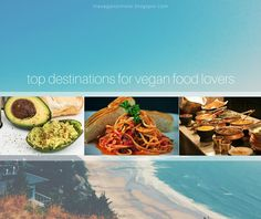 http://www.theveganscholar.com/2015/11/5-of-best-travel-destinations-for.html  If you love plant-based, vegan food, these are the travel destinations for you.