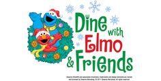 Come join us for Special Christmas and Holiday Themed Dine With Elmo & Friends, join us for lunch or dinner!
