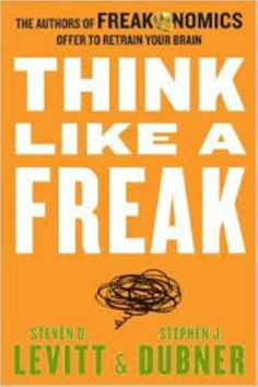 Think Like a Freak Teaches Freakonomics Fans to Challenge Conventional Wisdom in Their Own Lives