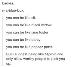 Be like Mjolnir.