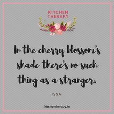 """""""In the cherry blossom's shade there's no such thing as a stranger."""" Issa ⠀  #issaquotes #kitchentherapy #quotes #life #inspiration"""