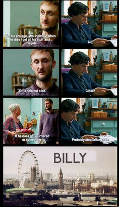 William Sherlock Scott Holmes. William. Will. Bill. Billy. :) DOES THIS MEAN ANYTHING -Kris