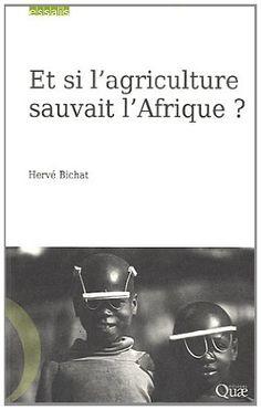 """Et si l'agriculture sauvait l'Afrique ? / Hervé Bichat, Gérard Matheron  L'Afrique subsaharienne n'est plus la terre d'espoir, """"la nouvelle frontière"""" qui fascinait les jeunes Européens au moment des Indépendances. À la fin des années 1950, c'était l'Asie qui accumulait les désastres : famines, épidémies, guerres. Aujourd'hui, l'Asie est l'atelier du monde alors que les pays d'Afrique noire sont en crise. Comment expliquer ce renversement de perspective ?..."""