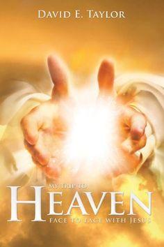 My Trip to Heaven: Face to Face with Jesus by David Taylor, http://www.amazon.com/dp/B005146UB8/ref=cm_sw_r_pi_dp_qGAjrb03GQFQE