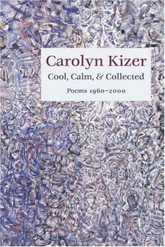 Cool, Calm, and Collected: Poems 1960-2000 | Carolyn Kizer.