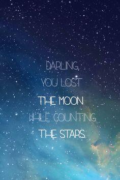 You lost the moon while counting the stars.