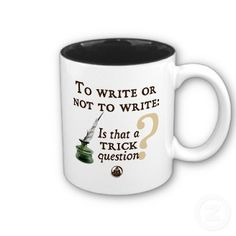 "Great #Christmas 2012 #Gift Idea for #writers: Mug with ""To write or not to write. Is that a trick question?"" I absolutely love it!!"