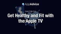 Your fitness journey can start in the living room. We're highlighting some perfect Apple TV apps that can help you get fit and healthy. ....