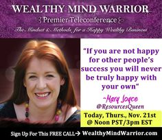 "[Free Training Call] Wealthy Mind Warrior Teleconference presents ""How to Utilize your inner resources for happier, more fulfilled successful life and business"" with Mary Joyce.  Click here to get your FREE ACCESS and GIFT mindset reset audio right away: www.wealthymindwarrior.com"