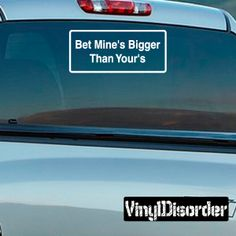 Bet Mine's bigger than yours Bumper Sticker Wall Decal - Vinyl Decal - Car Decal - DC354